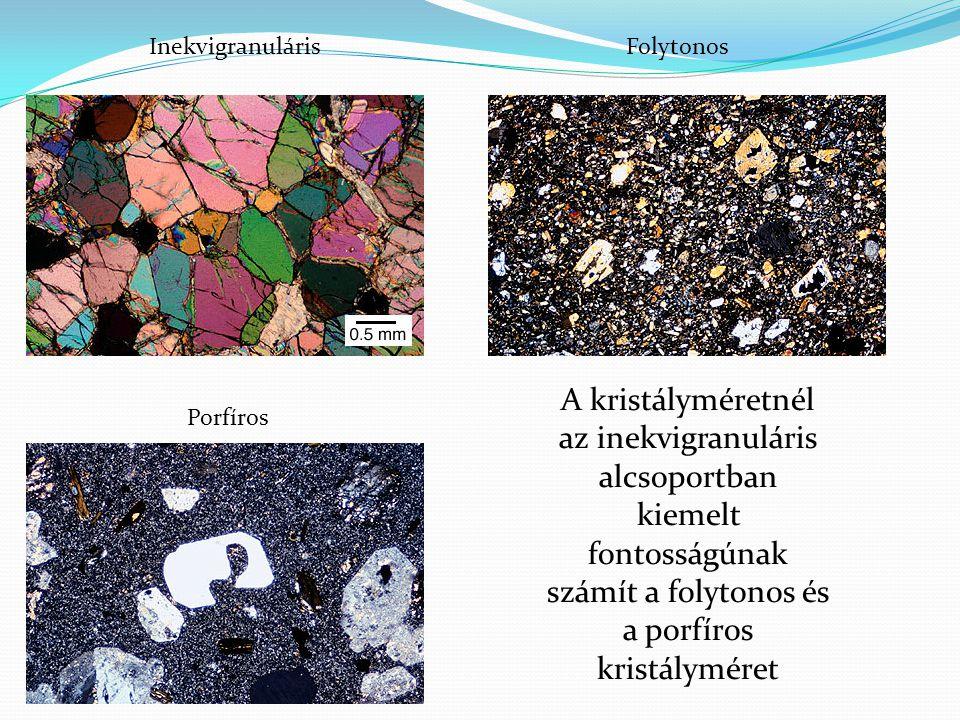 InekvigranulárisFolytonos Porfíros A kristályméretnél az inekvigranuláris alcsoportban kiemelt fontosságúnak számít a folytonos és a porfíros kristály