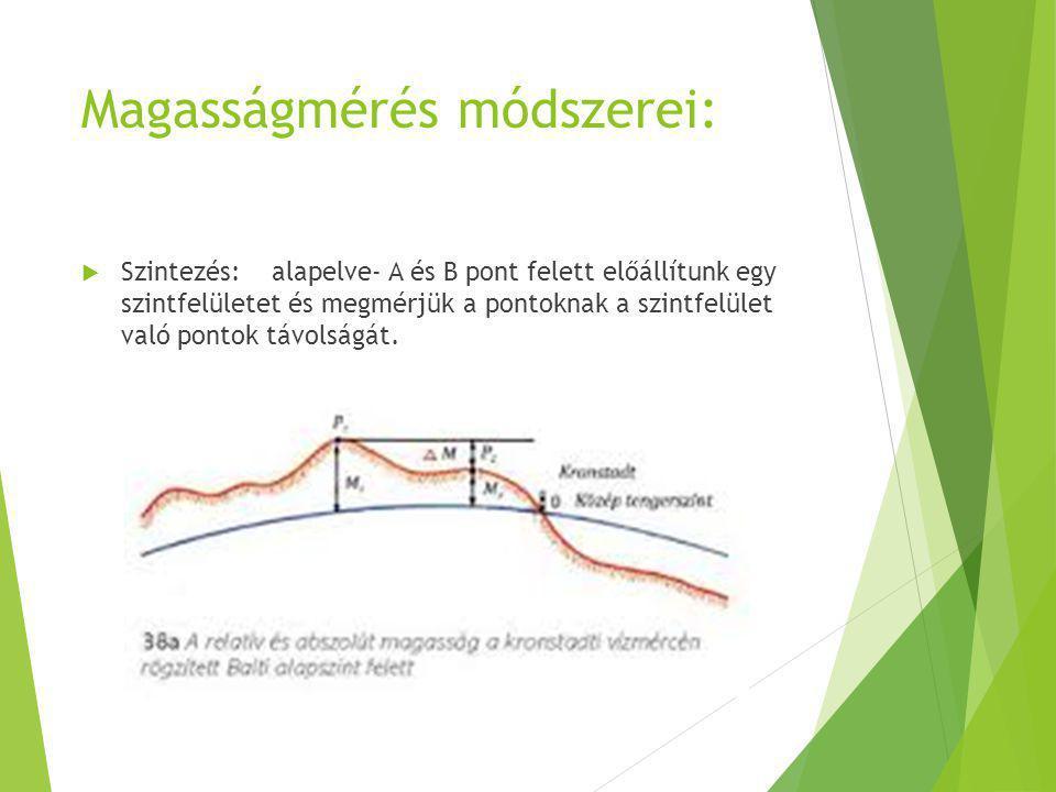 Magasságmérés módszerei:  Szintezés: alapelve- A és B pont felett előállítunk egy szintfelületet és megmérjük a pontoknak a szintfelület való pontok távolságát.