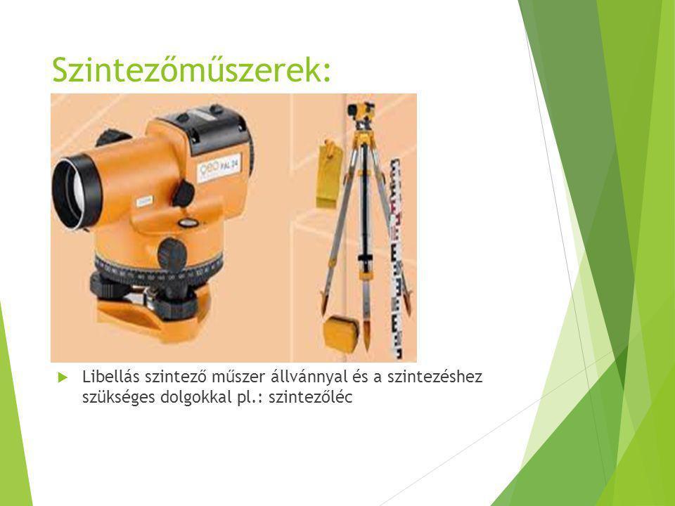 Szintezőműszerek:  Libellás szintező műszer állvánnyal és a szintezéshez szükséges dolgokkal pl.: szintezőléc