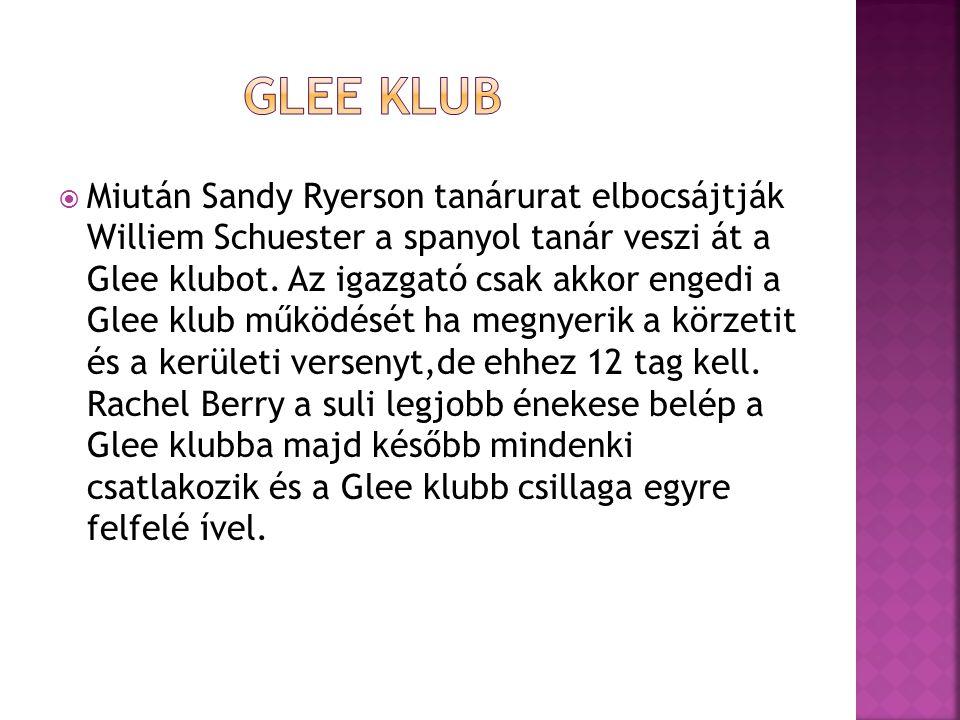  Miután Sandy Ryerson tanárurat elbocsájtják Williem Schuester a spanyol tanár veszi át a Glee klubot.