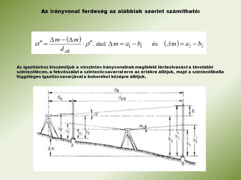 Az irányvonal ferdeség az alábbiak szerint számítható: Az igazításhoz kiszámítjuk a vízszintes irányvonalnak megfelelő lécleolvasást a távolabbi szint