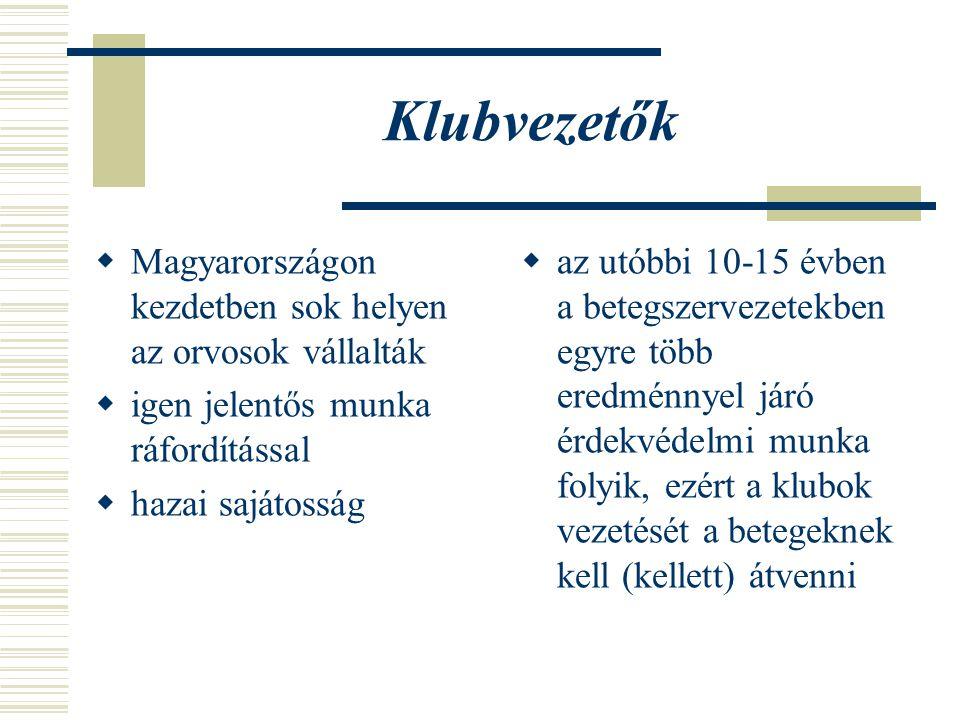 Klubvezetők  Magyarországon kezdetben sok helyen az orvosok vállalták  igen jelentős munka ráfordítással  hazai sajátosság  az utóbbi 10-15 évben a betegszervezetekben egyre több eredménnyel járó érdekvédelmi munka folyik, ezért a klubok vezetését a betegeknek kell (kellett) átvenni