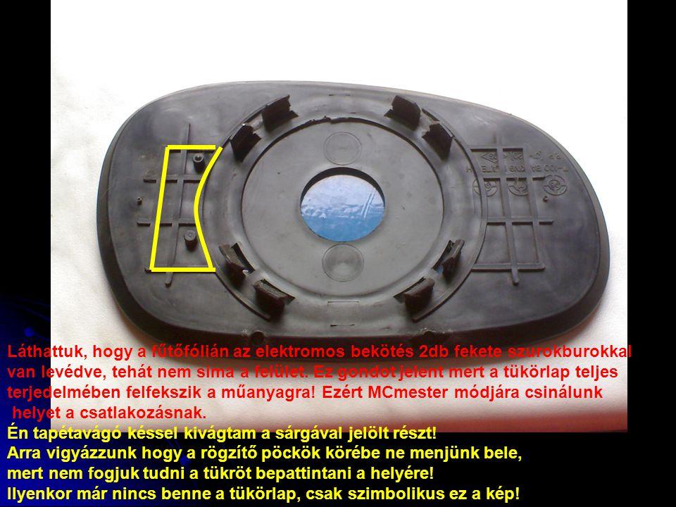 Láthattuk, hogy a fűtőfólián az elektromos bekötés 2db fekete szurokburokkal van levédve, tehát nem sima a felület. Ez gondot jelent mert a tükörlap t