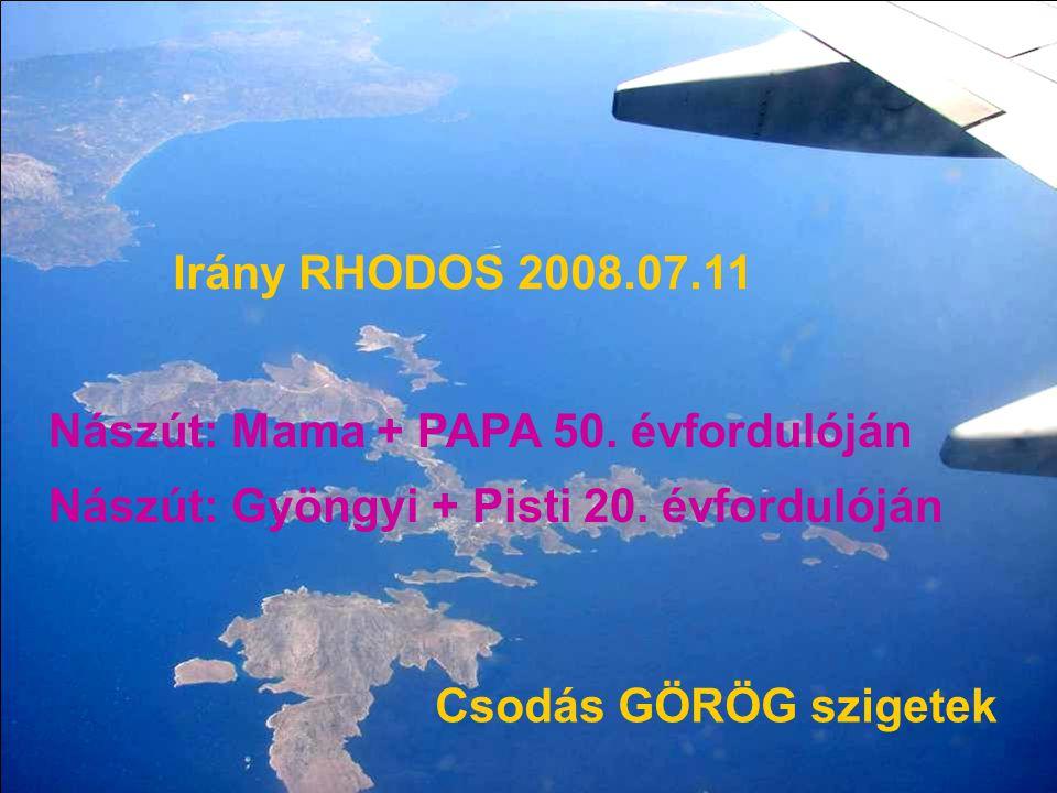 Irány RHODOS 2008.07.11 Csodás GÖRÖG szigetek Nászút: Mama + PAPA 50.