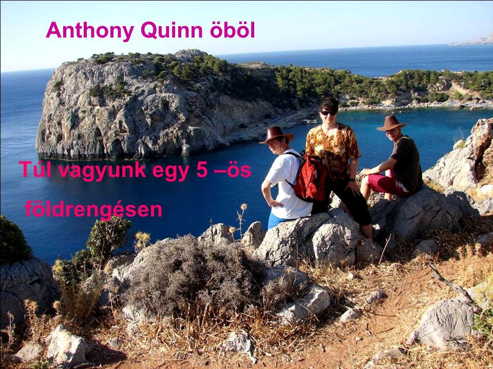 Anthony Quinn öböl Túl vagyunk egy 5 –ös földrengésen