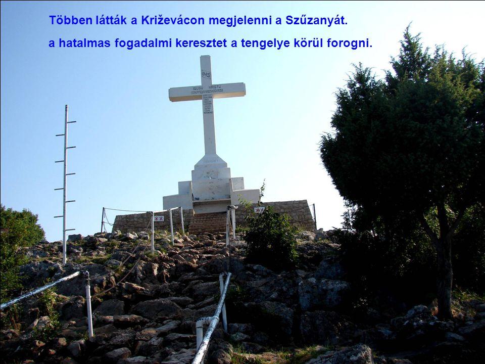 Többen látták a Križevácon megjelenni a Szűzanyát. a hatalmas fogadalmi keresztet a tengelye körül forogni.