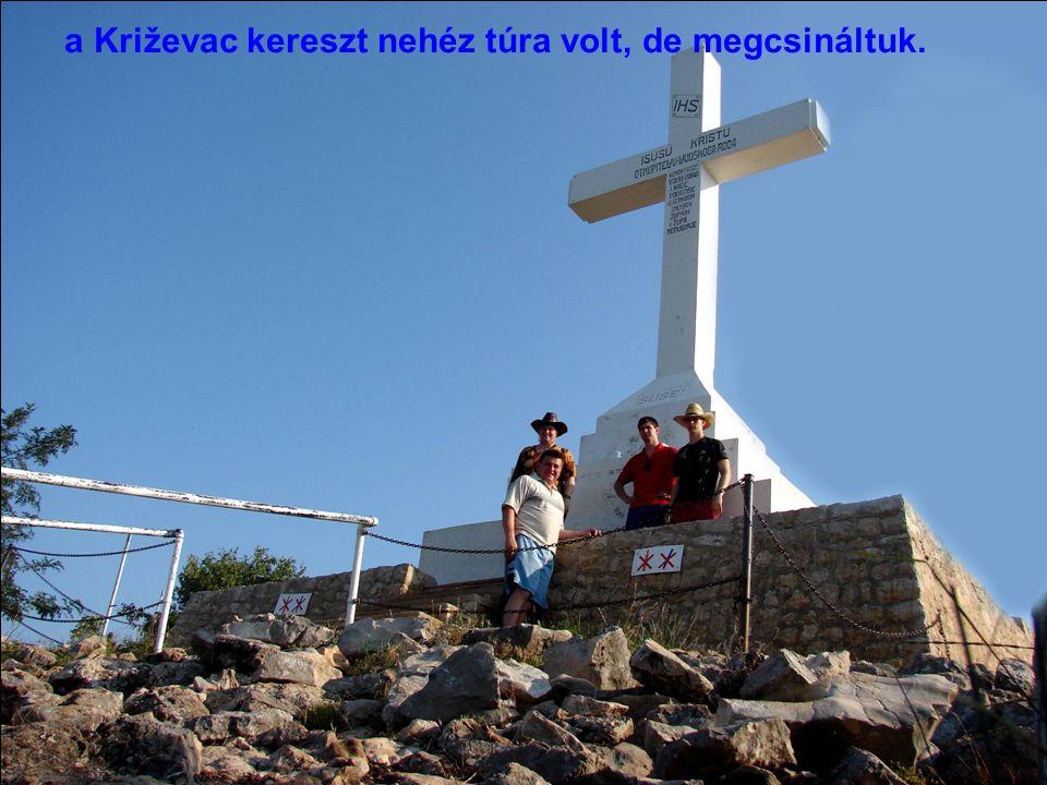 a Križevac kereszt nehéz túra volt, de megcsináltuk.