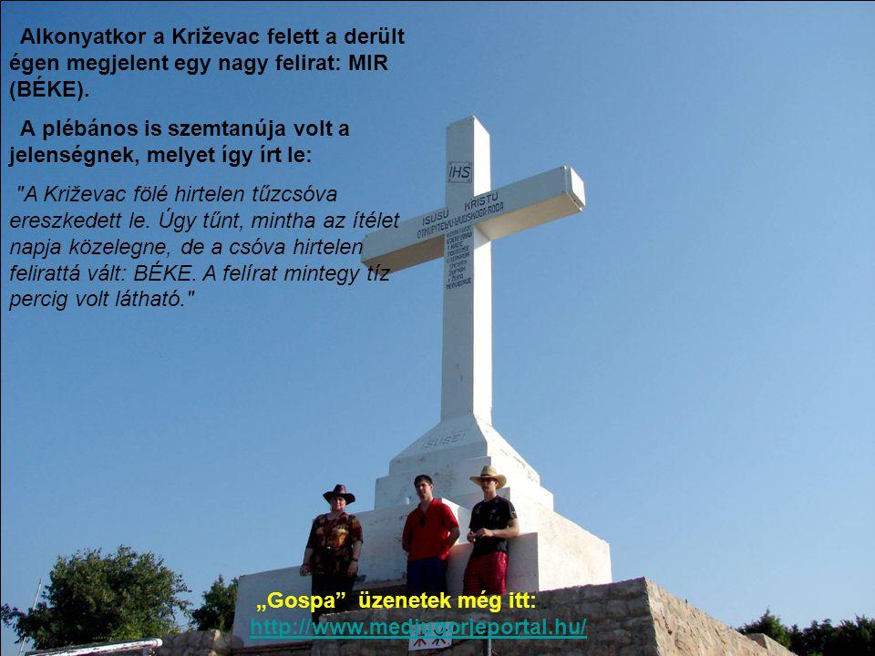 """""""Gospa"""" üzenetek még itt: http://www.medjugorjeportal.hu/ Alkonyatkor a Križevac felett a derült égen megjelent egy nagy felirat: MIR (BÉKE). A plébán"""