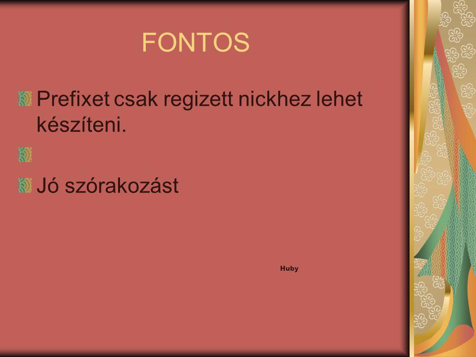 FONTOS Prefixet csak regizett nickhez lehet készíteni. Jó szórakozást Huby