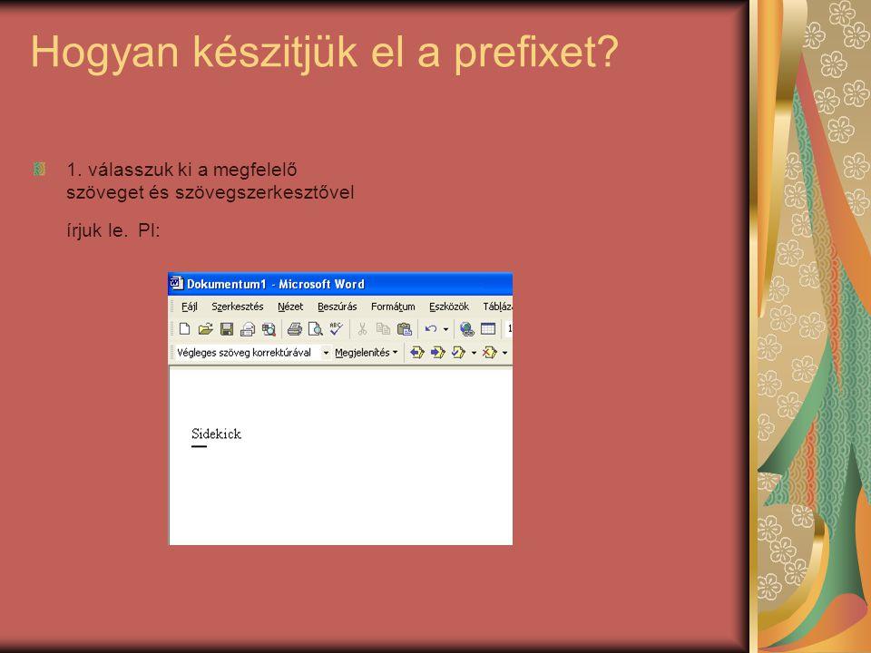 Hogyan készitjük el a prefixet? 1. válasszuk ki a megfelelő szöveget és szövegszerkesztővel írjuk le. Pl: