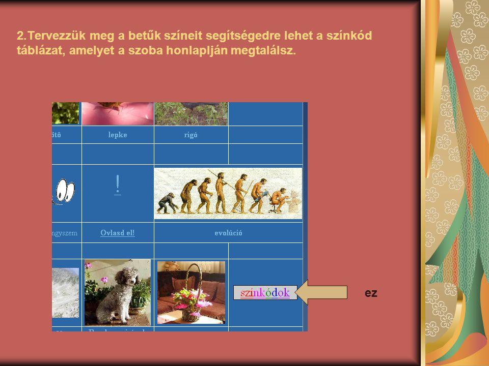 2.Tervezzük meg a betűk színeit segítségedre lehet a színkód táblázat, amelyet a szoba honlaplján megtalálsz.