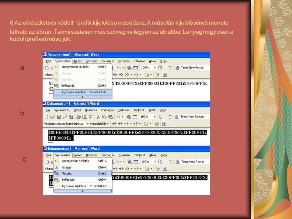 6 Az elkészített és kódolt prefix kijelölése másolásra. A másolás kijelölésének menete látható az ábrán. Természetesen más szöveg ne legyen az ablakba