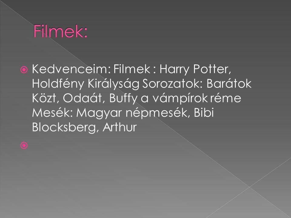  Kedvenceim: Filmek : Harry Potter, Holdfény Királyság Sorozatok: Barátok Közt, Odaát, Buffy a vámpírok réme Mesék: Magyar népmesék, Bibi Blocksberg, Arthur 