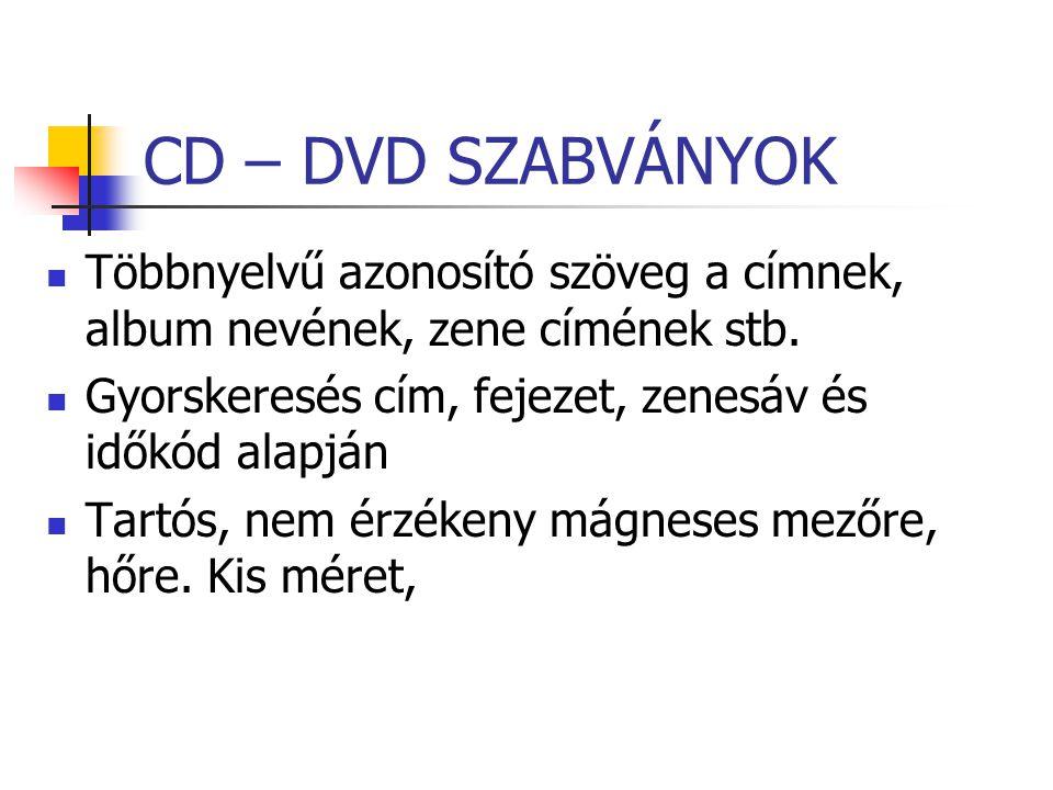 CD – DVD SZABVÁNYOK Többnyelvű azonosító szöveg a címnek, album nevének, zene címének stb. Gyorskeresés cím, fejezet, zenesáv és időkód alapján Tartós