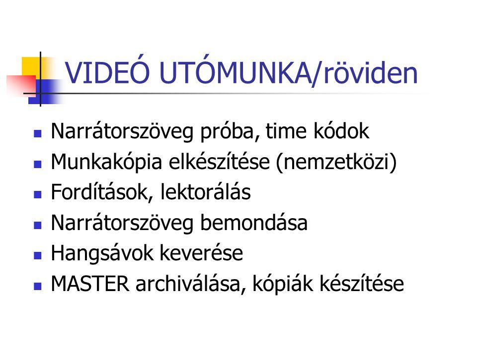 VIDEÓ UTÓMUNKA/röviden Narrátorszöveg próba, time kódok Munkakópia elkészítése (nemzetközi) Fordítások, lektorálás Narrátorszöveg bemondása Hangsávok