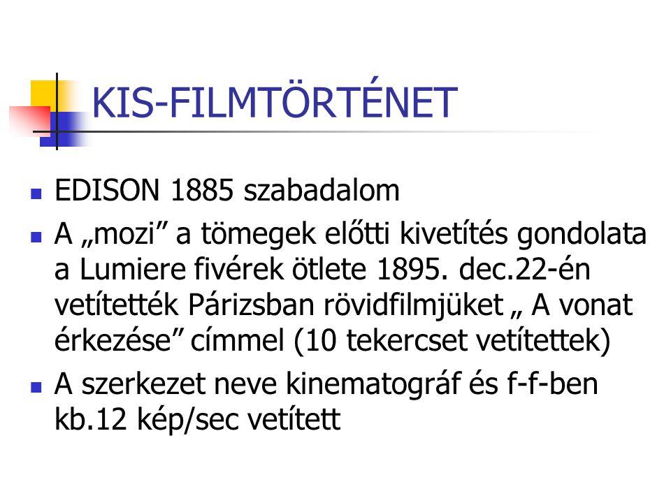 """KIS-FILMTÖRTÉNET EDISON 1885 szabadalom A """"mozi"""" a tömegek előtti kivetítés gondolata a Lumiere fivérek ötlete 1895. dec.22-én vetítették Párizsban rö"""