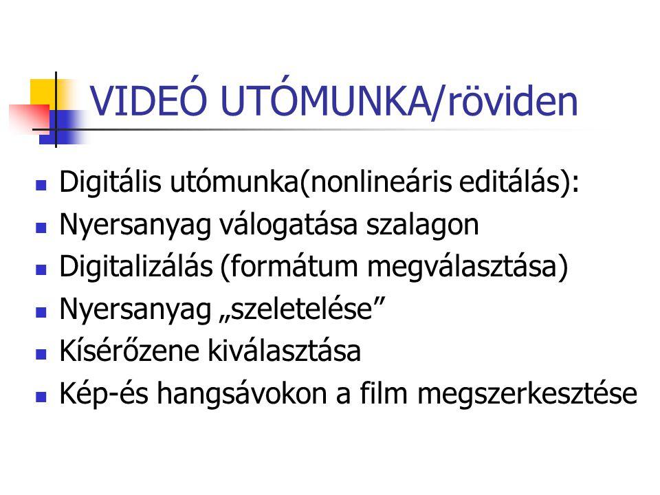 """VIDEÓ UTÓMUNKA/röviden Digitális utómunka(nonlineáris editálás): Nyersanyag válogatása szalagon Digitalizálás (formátum megválasztása) Nyersanyag """"sze"""