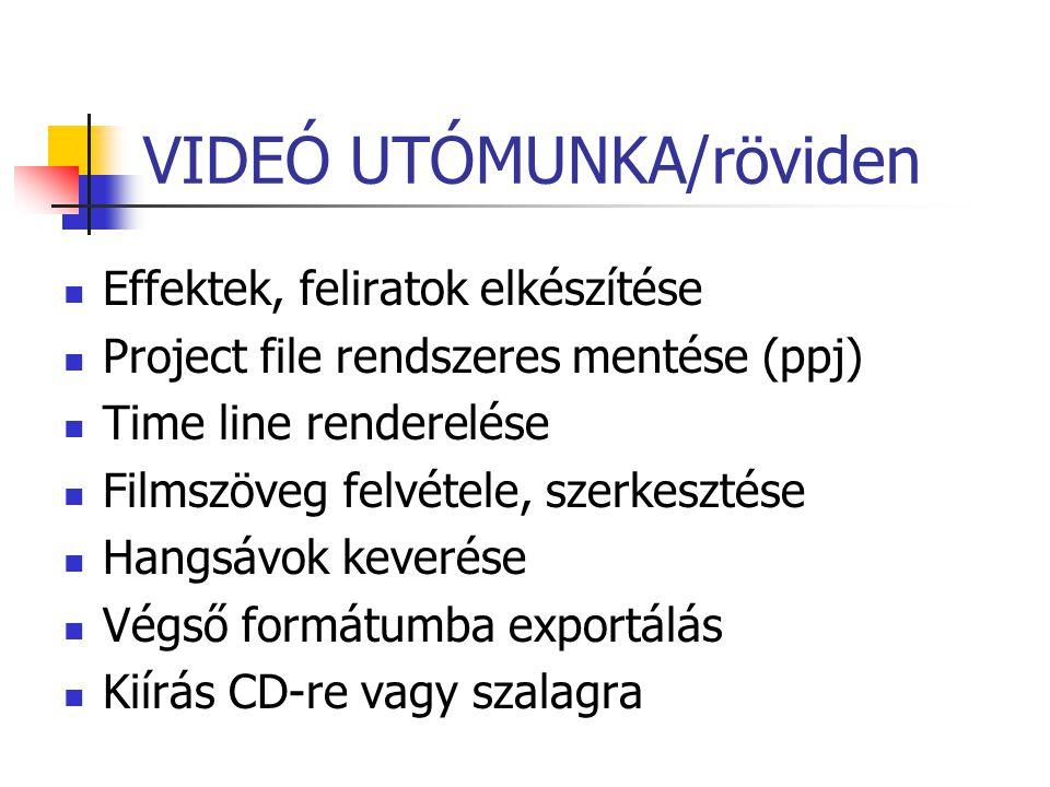 VIDEÓ UTÓMUNKA/röviden Effektek, feliratok elkészítése Project file rendszeres mentése (ppj) Time line renderelése Filmszöveg felvétele, szerkesztése