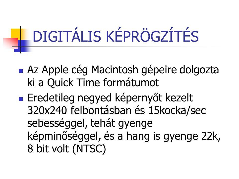 DIGITÁLIS KÉPRÖGZÍTÉS Az Apple cég Macintosh gépeire dolgozta ki a Quick Time formátumot Eredetileg negyed képernyőt kezelt 320x240 felbontásban és 15