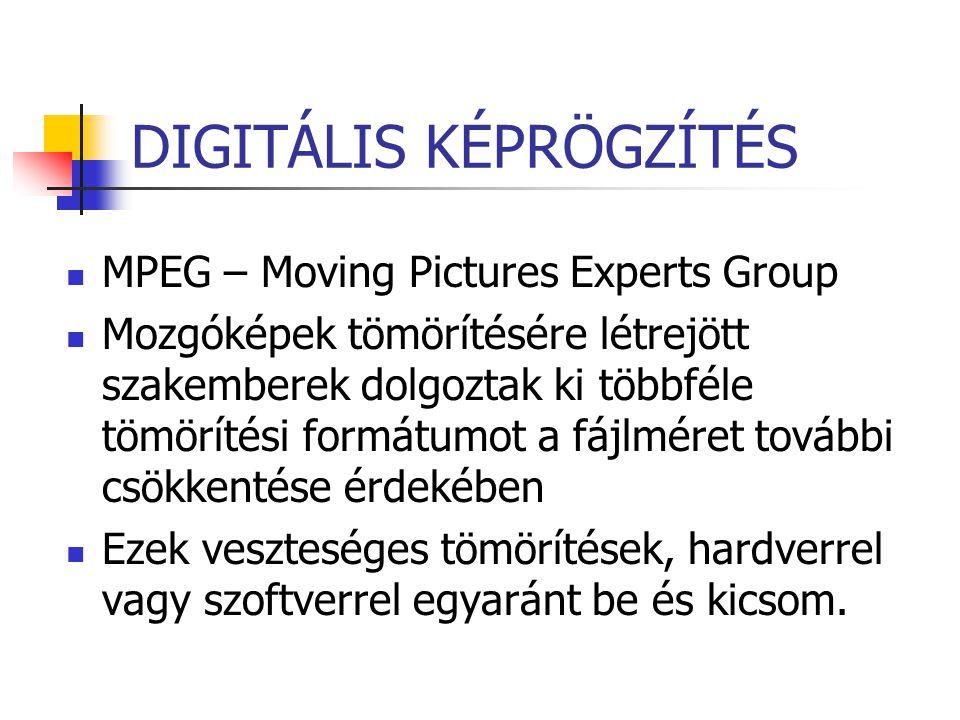 DIGITÁLIS KÉPRÖGZÍTÉS MPEG – Moving Pictures Experts Group Mozgóképek tömörítésére létrejött szakemberek dolgoztak ki többféle tömörítési formátumot a