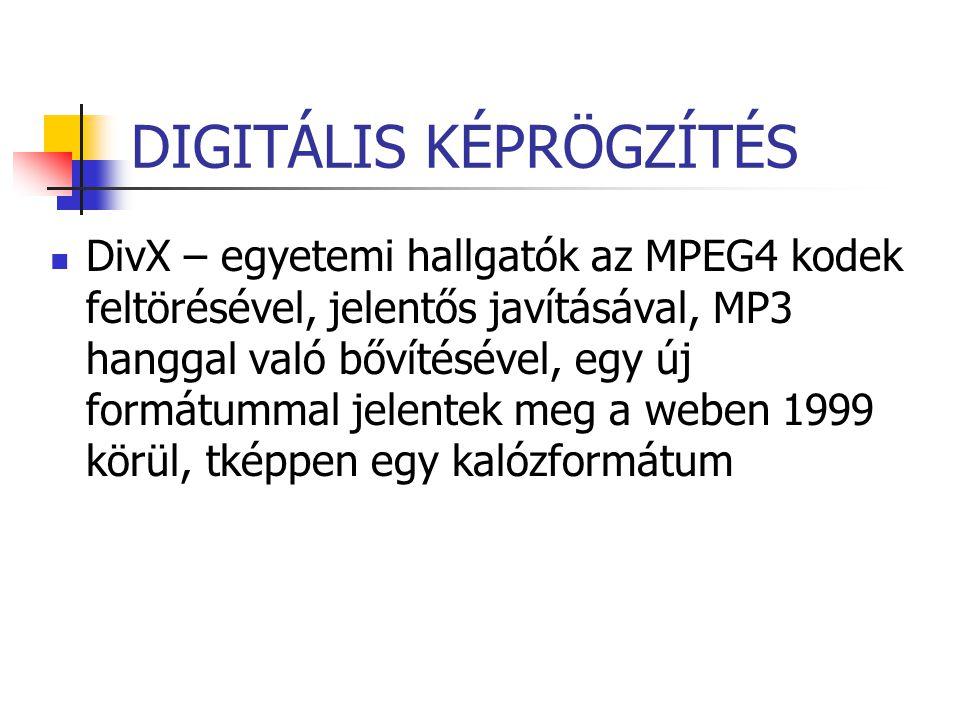 DIGITÁLIS KÉPRÖGZÍTÉS DivX – egyetemi hallgatók az MPEG4 kodek feltörésével, jelentős javításával, MP3 hanggal való bővítésével, egy új formátummal je