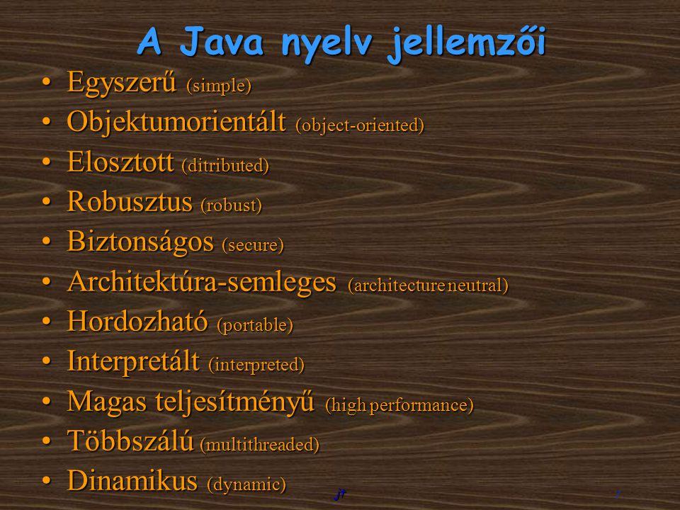 jt 7 A Java nyelv jellemzői Egyszerű (simple)Egyszerű (simple) Objektumorientált (object-oriented)Objektumorientált (object-oriented) Elosztott (ditri
