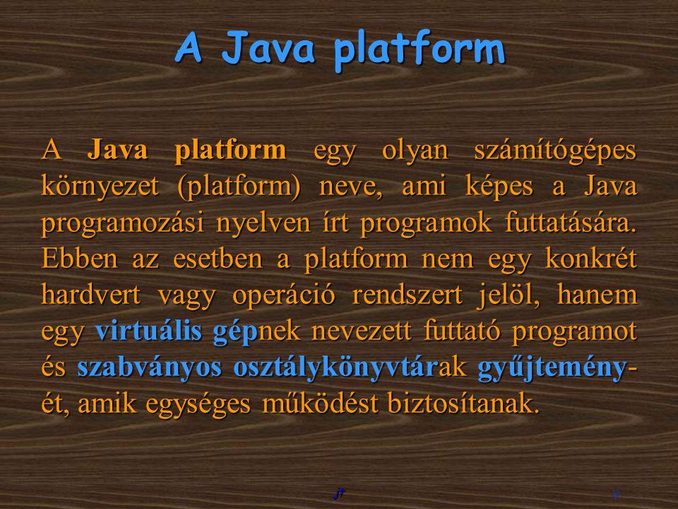 jt 8 A Java platform egy olyan számítógépes környezet (platform) neve, ami képes a Java programozási nyelven írt programok futtatására. Ebben az esetb