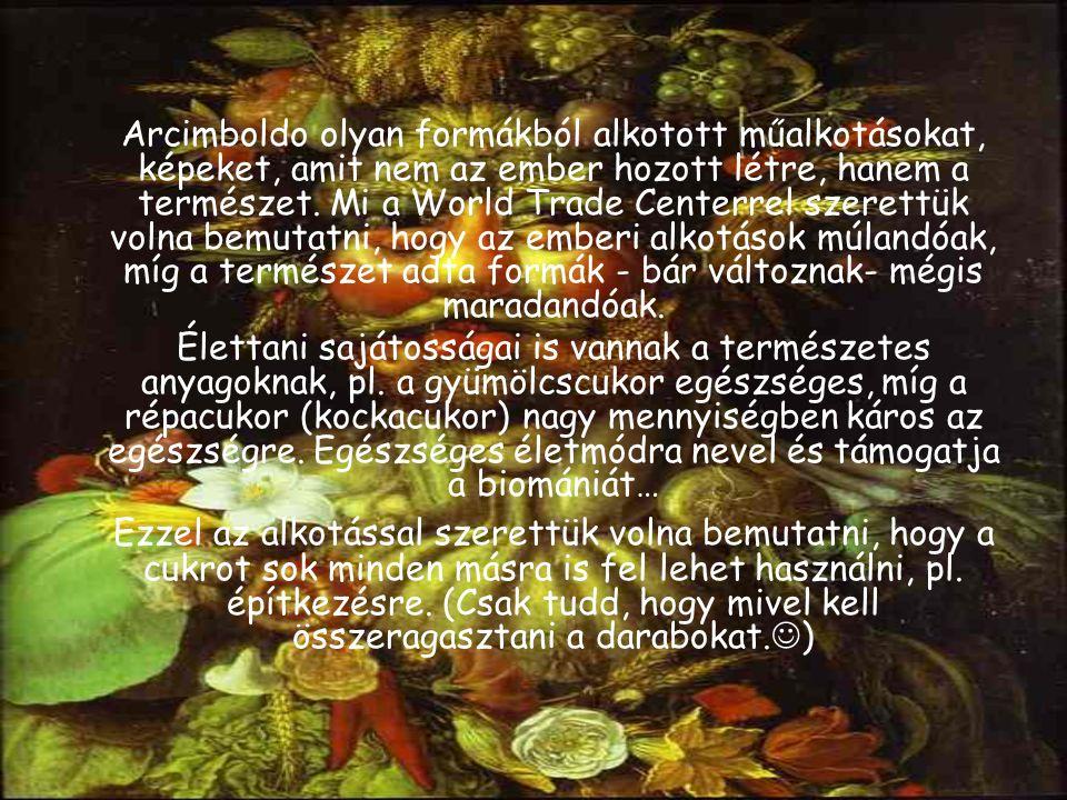 Arcimboldo olyan formákból alkotott műalkotásokat, képeket, amit nem az ember hozott létre, hanem a természet.
