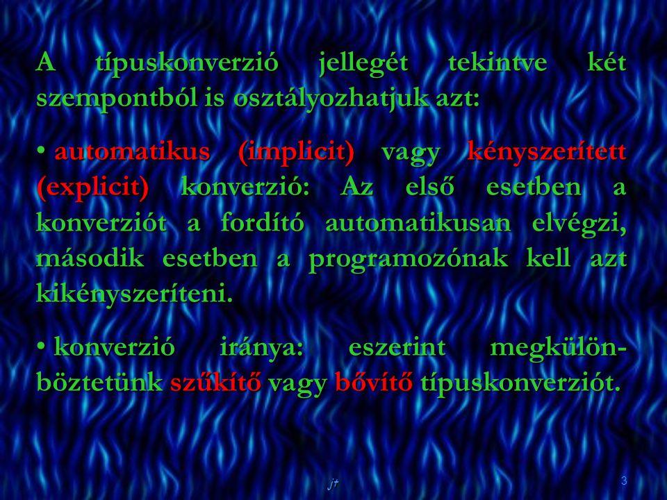 jt 3 A típuskonverzió jellegét tekintve két szempontból is osztályozhatjuk azt: automatikus (implicit) vagy kényszerített (explicit) konverzió: Az els