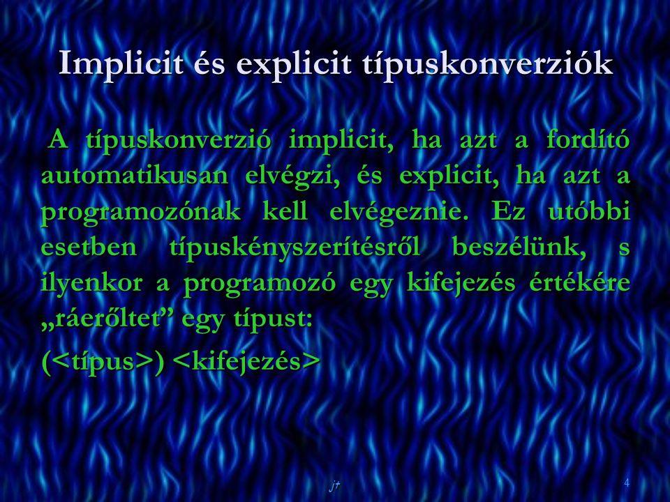 jt 4 A típuskonverzió implicit, ha azt a fordító automatikusan elvégzi, és explicit, ha azt a programozónak kell elvégeznie. Ez utóbbi esetben típuské