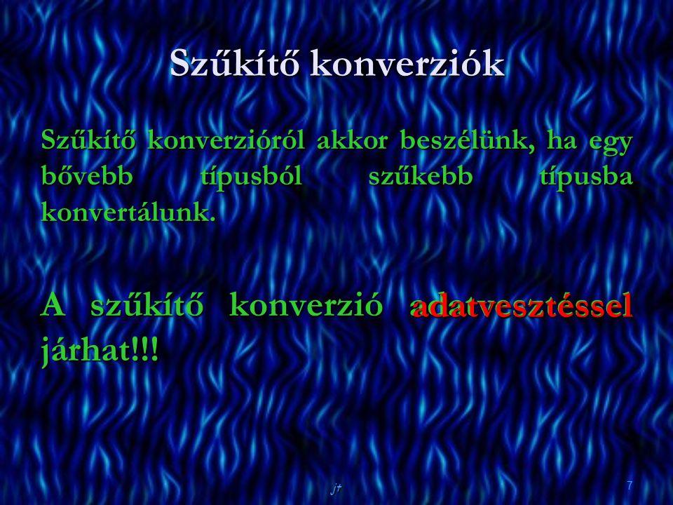 jt 7 Szűkítő konverziók Szűkítő konverzióról akkor beszélünk, ha egy bővebb típusból szűkebb típusba konvertálunk. A szűkítő konverzió adatvesztéssel