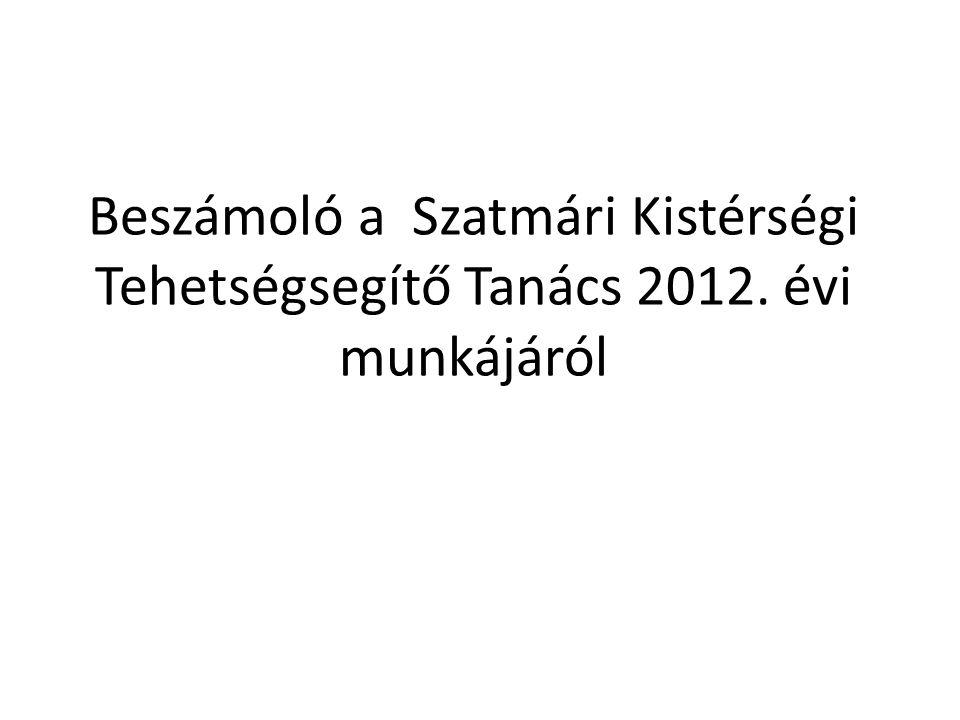 Beszámoló a Szatmári Kistérségi Tehetségsegítő Tanács 2012. évi munkájáról