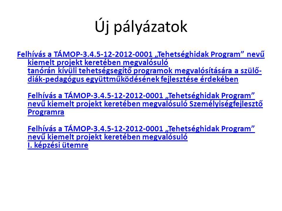 """Új pályázatok Felhívás a TÁMOP-3.4.5-12-2012-0001 """"Tehetséghidak Program nevű kiemelt projekt keretében megvalósuló tanórán kívüli tehetségsegítő programok megvalósítására a szülő- diák-pedagógus együttműködésének fejlesztése érdekében Felhívás a TÁMOP-3.4.5-12-2012-0001 """"Tehetséghidak Program nevű kiemelt projekt keretében megvalósuló Személyiségfejlesztő Programra Felhívás a TÁMOP-3.4.5-12-2012-0001 """"Tehetséghidak Program nevű kiemelt projekt keretében megvalósuló I."""