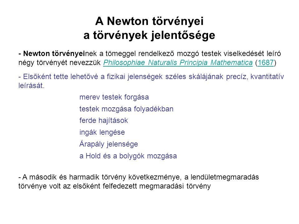 Newton első törvénye – a tehetetlenség törvénye Galilei és Kepler törvényei alapján Van olyan viszonyítási rendszer, melyben minden test nyugalomban marad, vagy egyenes vonalú egyenletes mozgást végez, míg egy külső erőhatás ennek megváltoztatására nem készteti.