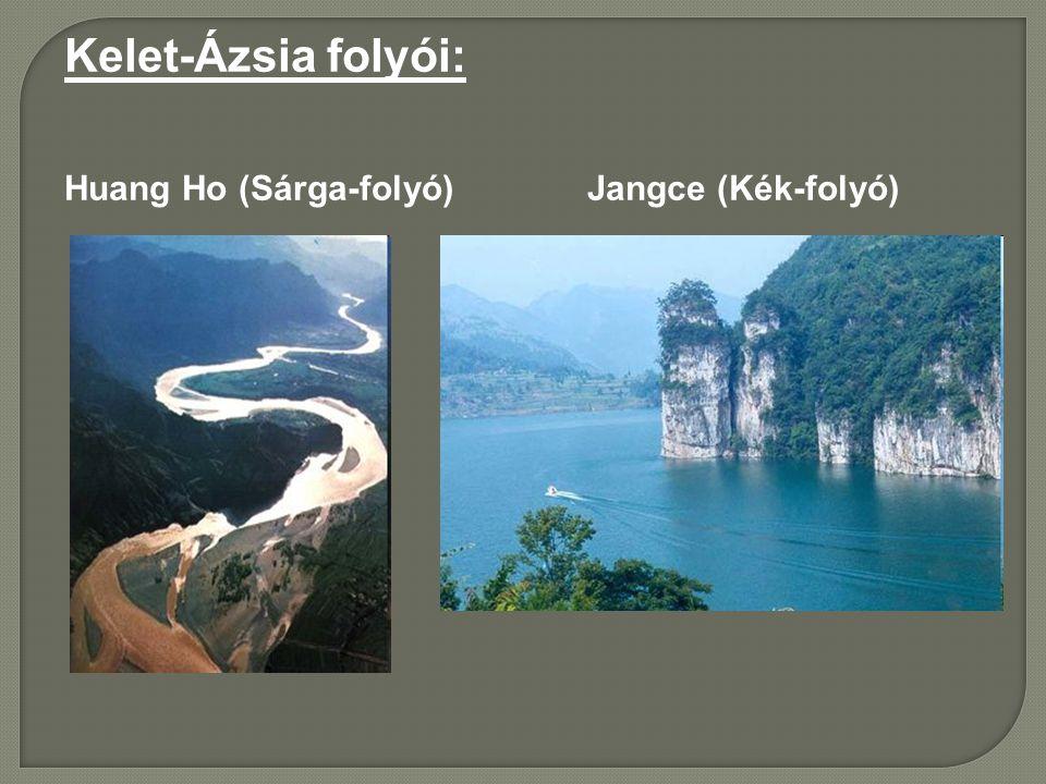 Kelet-Ázsia folyói: Huang Ho (Sárga-folyó)Jangce (Kék-folyó)