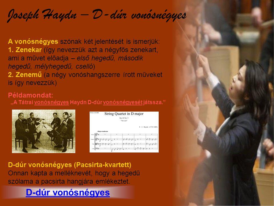 Joseph Haydn – D-dúr vonósnégyes A vonósnégyes szónak két jelentését is ismerjük: 1. Zenekar (így nevezzük azt a négyfős zenekart, ami a művet előadja