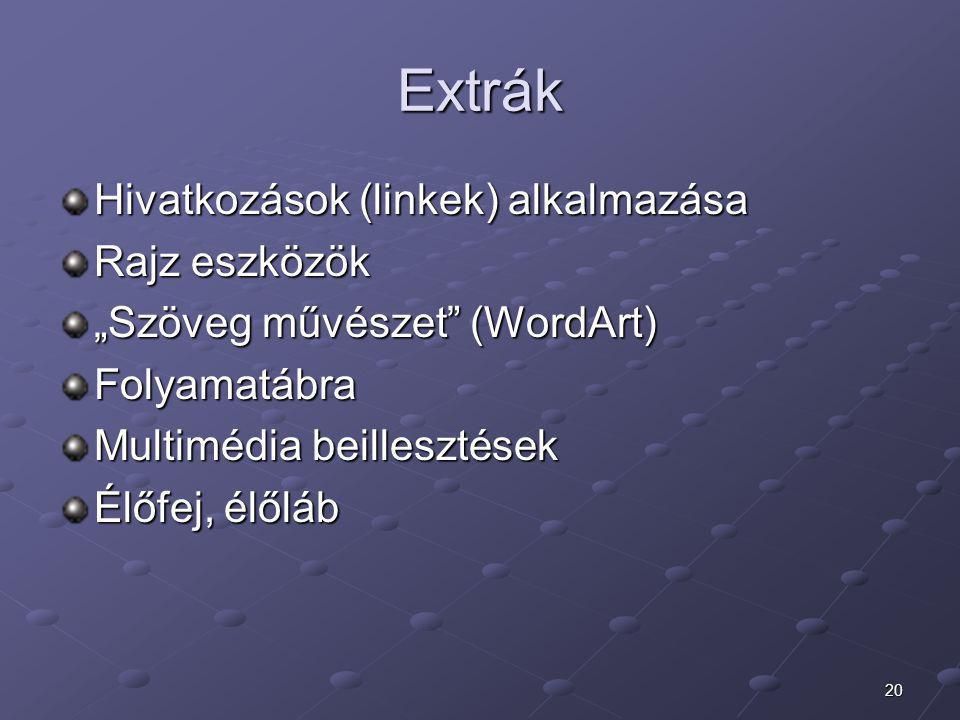 """20 Extrák Hivatkozások (linkek) alkalmazása Rajz eszközök """"Szöveg művészet"""" (WordArt) Folyamatábra Multimédia beillesztések Élőfej, élőláb"""