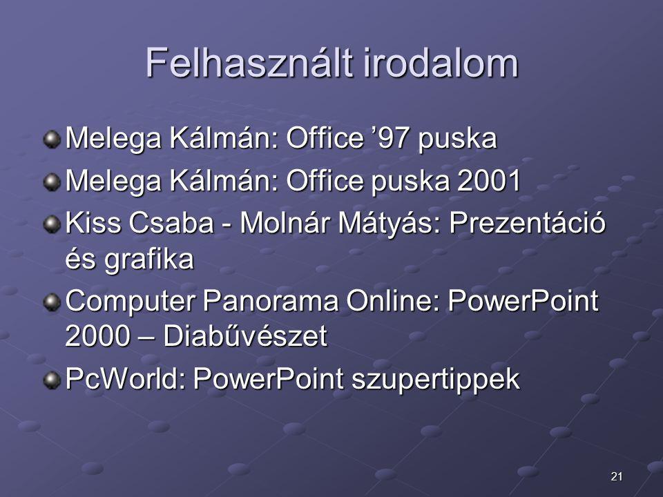 21 Felhasznált irodalom Melega Kálmán: Office '97 puska Melega Kálmán: Office puska 2001 Kiss Csaba - Molnár Mátyás: Prezentáció és grafika Computer P