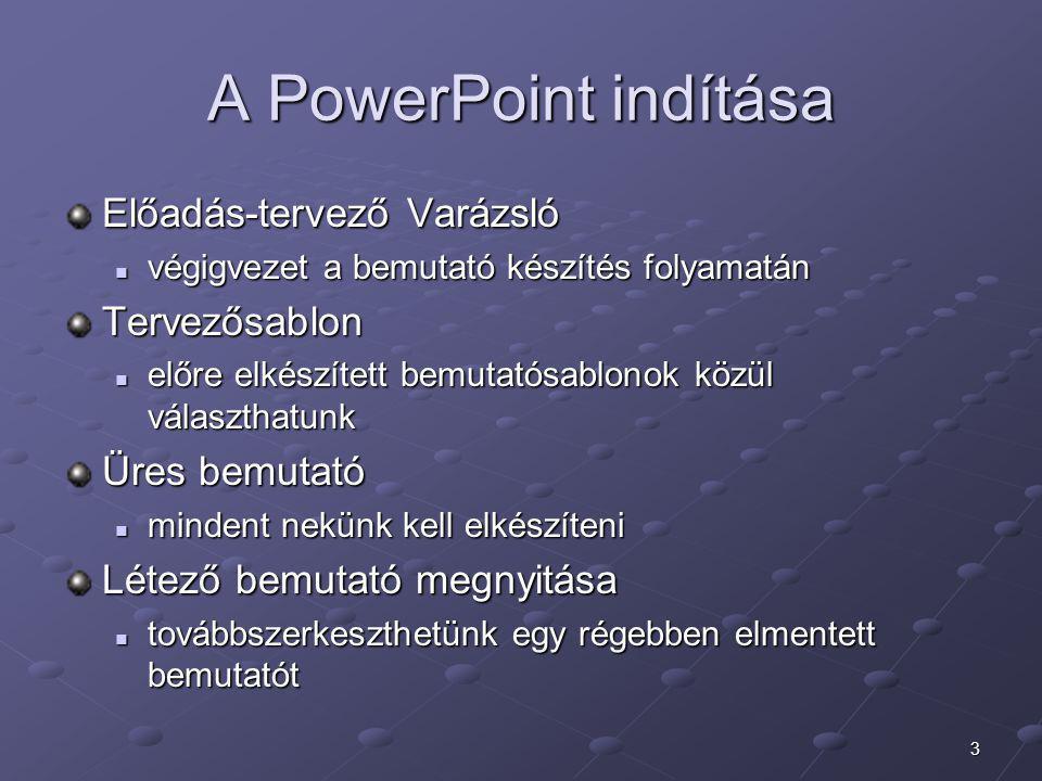 4 PowerPoint képernyője Címsor Menüsor Szokásos eszköztár Formázó eszköztár Nézetek Rajz eszköztár Állapotsor