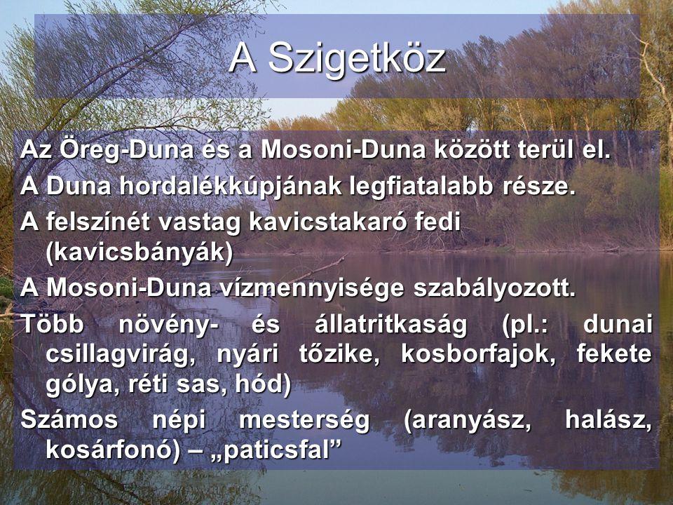 A Szigetköz Az Öreg-Duna és a Mosoni-Duna között terül el. A Duna hordalékkúpjának legfiatalabb része. A felszínét vastag kavicstakaró fedi (kavicsbán