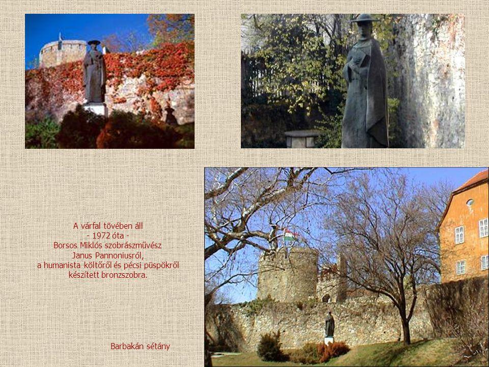 A várfal tövében áll - 1972 óta - Borsos Miklós szobrászművész Janus Pannoniusról, a humanista költőről és pécsi püspökről készített bronzszobra.