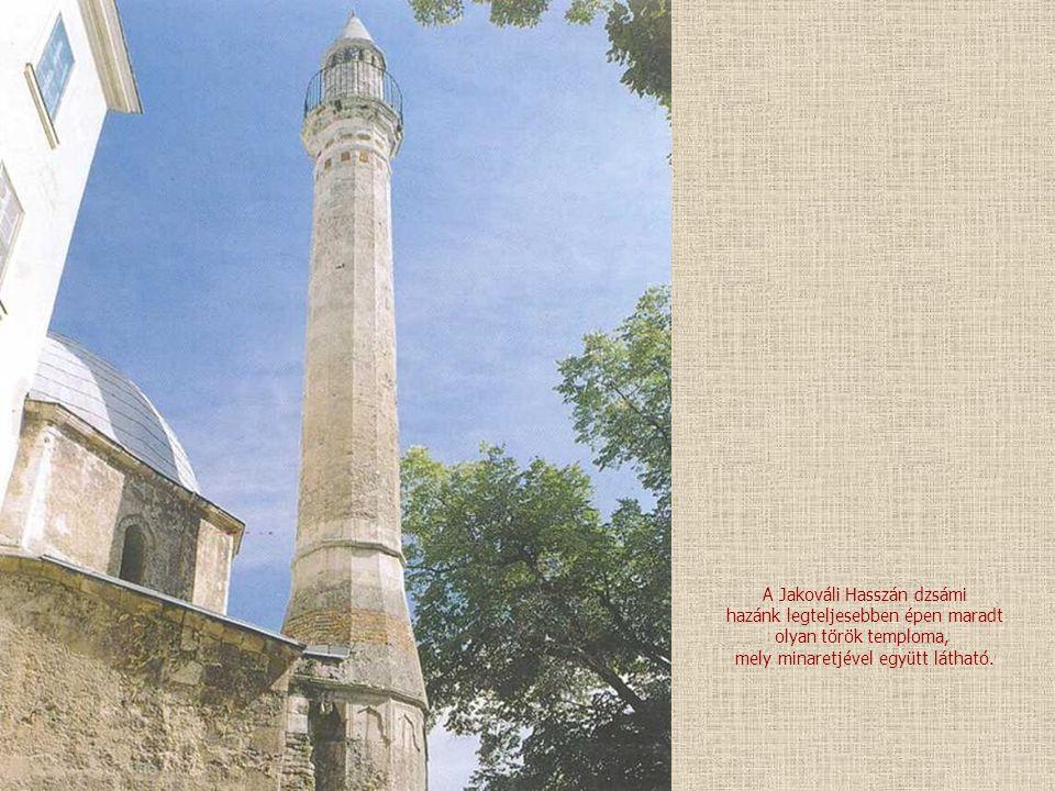 A Jakováli Hasszán dzsámi hazánk legteljesebben épen maradt olyan török temploma, mely minaretjével együtt látható.