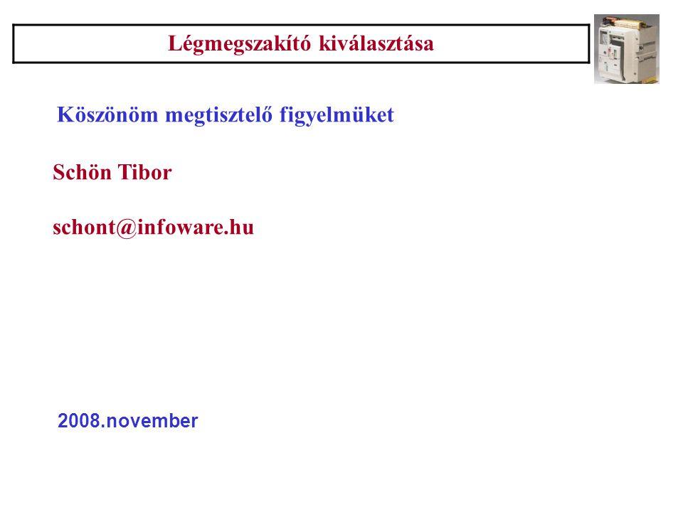 Légmegszakító kiválasztása Köszönöm megtisztelő figyelmüket Schön Tibor schont@infoware.hu 2008.november