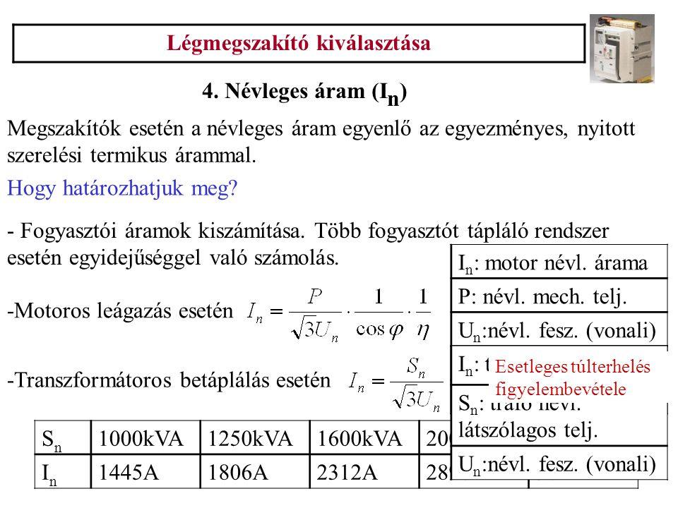 Légmegszakító kiválasztása Egyezményes nemkioldó áram: Egyezményes kioldó áram: Az egyezményes időn belül (2h) a beállítási áram 1,05-szöröse esetén nem old ki a védelem.