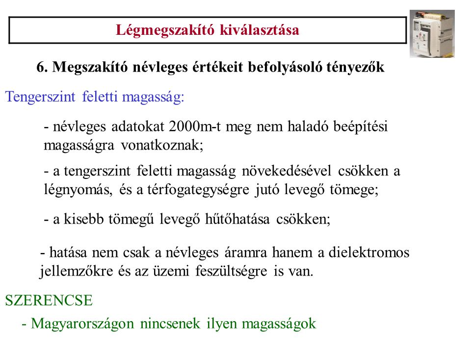 Légmegszakító kiválasztása Tengerszint feletti magasság: 6. Megszakító névleges értékeit befolyásoló tényezők - névleges adatokat 2000m-t meg nem hala