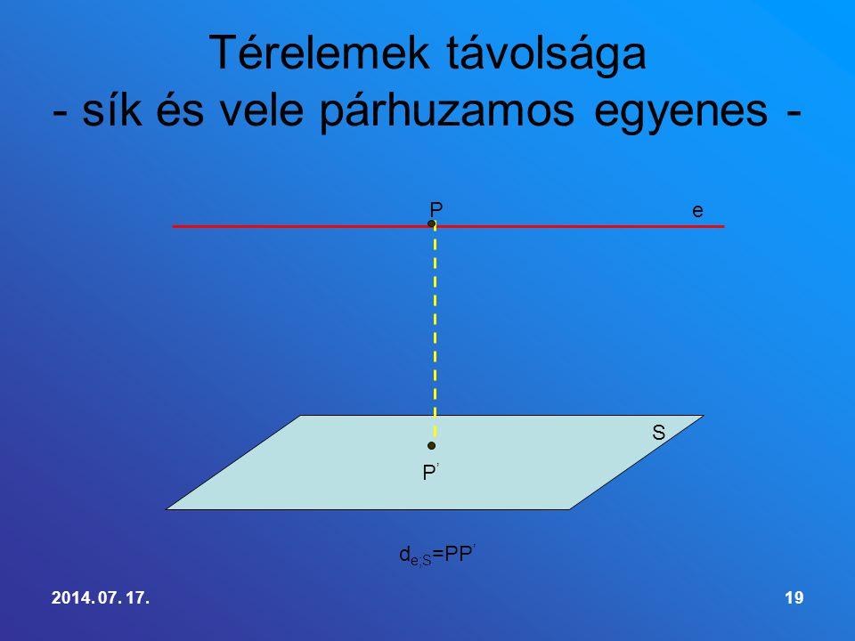 2014. 07. 17.19 Térelemek távolsága - sík és vele párhuzamos egyenes - eP P'P' d e;S =PP ' S