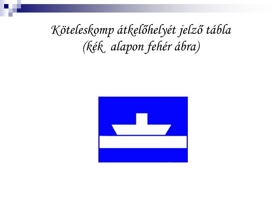 Köteleskomp átkelőhelyét jelző tábla (kék alapon fehér ábra)