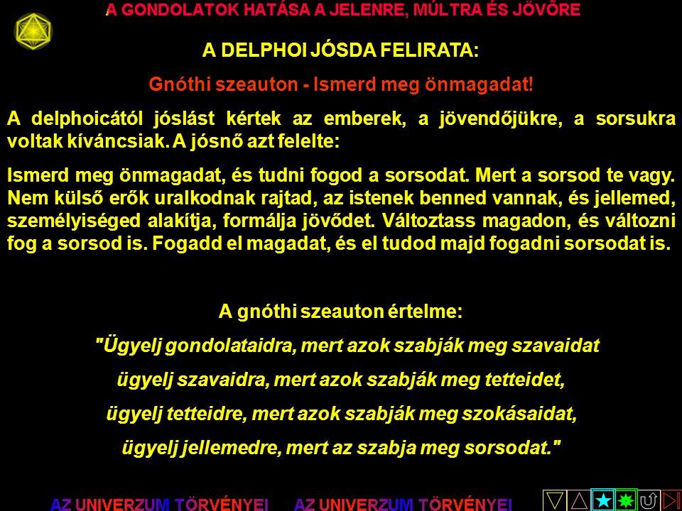 A DELPHOI JÓSDA FELIRATA: Gnóthi szeauton - Ismerd meg önmagadat! A delphoicától jóslást kértek az emberek, a jövendőjükre, a sorsukra voltak kíváncsi
