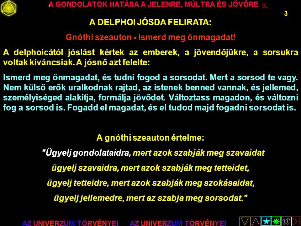 II. 3 A DELPHOI JÓSDA FELIRATA: Gnóthi szeauton - Ismerd meg önmagadat! A delphoicától jóslást kértek az emberek, a jövendőjükre, a sorsukra voltak kí