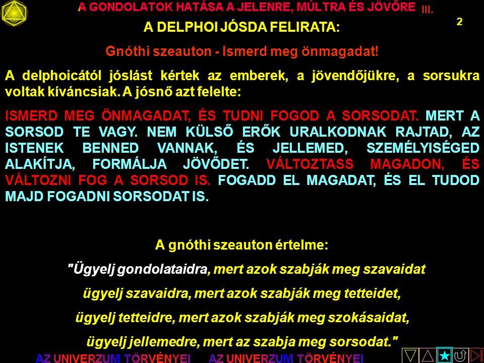 III. 2 A DELPHOI JÓSDA FELIRATA: Gnóthi szeauton - Ismerd meg önmagadat! A delphoicától jóslást kértek az emberek, a jövendőjükre, a sorsukra voltak k